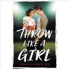 Throw like a girl /  Sarah Henning.
