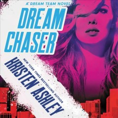 Dream chaser : a Dream team novel / Kristen Ashley. - Kristen Ashley.