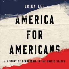 America for Americans : a history of xenophobia in the United States / Erika Lee. - Erika Lee.