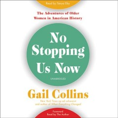 No stopping us now : the adventures of older women in American history / Gail Collins.