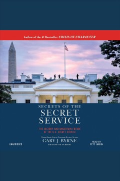 Secrets of the Secret Service : the history and uncertain future of the U.S. Secret Service / Gary J. Byrne with Grant M. Schmidt. - Gary J. Byrne with Grant M. Schmidt.