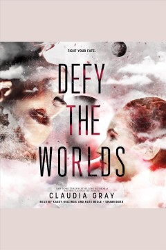 Defy the worlds /  Claudia Gray.
