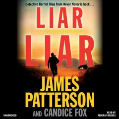 Liar liar /  James Patterson and Candice Fox. - James Patterson and Candice Fox.