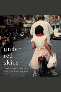 Under red skies : three generations of life, loss, and hope in China / Karoline Kan. - Karoline Kan.