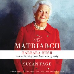 The matriarch : Barbara Bush and the making of an American dynasty / Susan Page.
