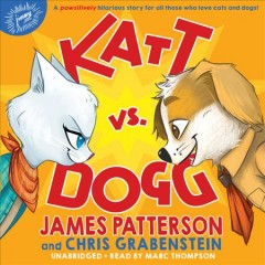 Katt vs. dogg /  James Patterson and Chris Grabenstein.