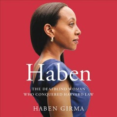 Haben : the deafblind woman who conquered Harvard Law / Haben Girma.