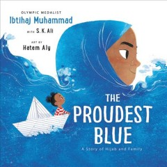 The proudest blue : a story of Hijab and family / Olympic medalist Ibtihaj Muhammad, with S.K. Ali ; art by Hatem Aly.
