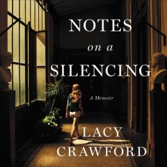 Notes on a silencing : a memoir / Lacy Crawford. - Lacy Crawford.