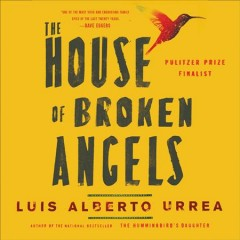 The house of broken angels /  Luis Alberto Urrea. - Luis Alberto Urrea.