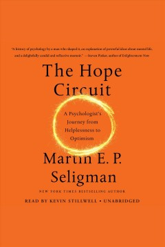 The hope circuit : a psychologist's journey from helplessness to optimism / Martin I.P. Seligman. - Martin I.P. Seligman.
