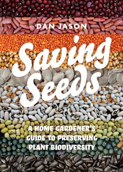 Saving seeds : a home gardener's guide to preserving plant biodiversity / Dan Jason. - Dan Jason.