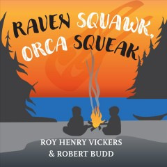 Raven squawk, orca squeak /  Roy Henry Vickers & Robert Budd. - Roy Henry Vickers & Robert Budd.