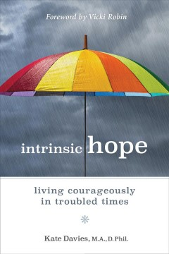 Intrinsic hope : living courageously in troubled times / by Kate Davies. - by Kate Davies.