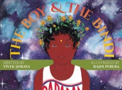 The boy & the bindi /  written by Vivek Shraya ; illustrated by Rajni Perera.