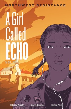 A girl called Echo Volume 3, Northwest resistance /  by Katherena Vermette ; illustrated by Scott B. Henderson ; coloured by Donovan Yaciuk. - by Katherena Vermette ; illustrated by Scott B. Henderson ; coloured by Donovan Yaciuk.
