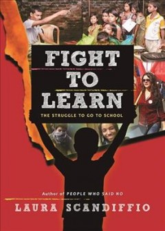Fight to learn : the struggle to go to school / Laura Scandiffio. - Laura Scandiffio.