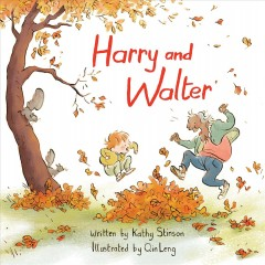 Harry and Walter /  Kathy Stinson ; Qin Leng, illustrator.