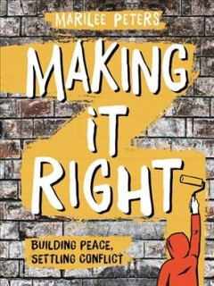 Making it right : building peace, settling conflict / Marilee Peters. - Marilee Peters.