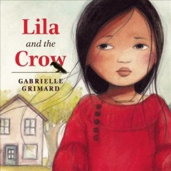 Lila and the crow /  Gabrielle Grimard. - Gabrielle Grimard.