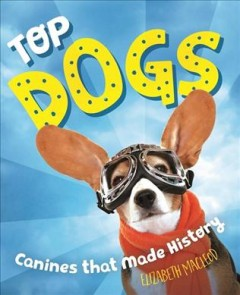 Top Dogs : Canines That Made History
