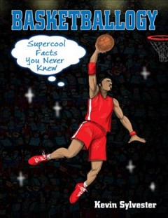 Basketballogy : supercool facts you never knew / Kevin Sylvester.