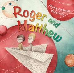 Roger and Matthew /  by Michel Thériault ; illustrations by Magali Ben ; English translation by Pamela Doll. - by Michel Thériault ; illustrations by Magali Ben ; English translation by Pamela Doll.