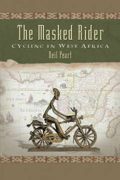 The masked rider : cycling in West Africa / Neil Peart.