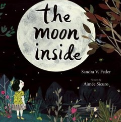 The moon inside /  written by Sandra Feder ; illustrated by Aimée Sicuro.