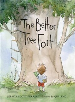The better tree fort /  Jessica Scott Kerrin ; pictures by  Qin Leng.
