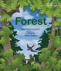 Forest /  Kate Moss Gamblin ; pictures by Karen Patkau. - Kate Moss Gamblin ; pictures by Karen Patkau.