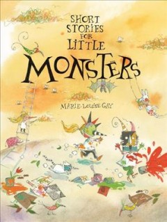 Short stories for little monsters /  Marie-Louise Gay.
