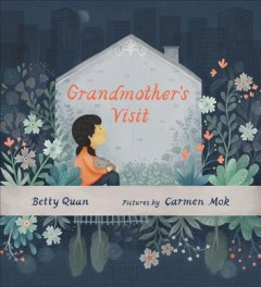 Grandmother's visit /  Betty Quan ; pictures by Carmen Mok.