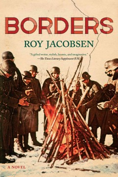 Borders : a novel / Roy Jacobsen ; translated from the Norwegian by Don Bartlett and Don Shaw.