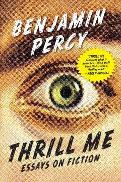 Thrill me : essays on fiction / Benjamin Percy.
