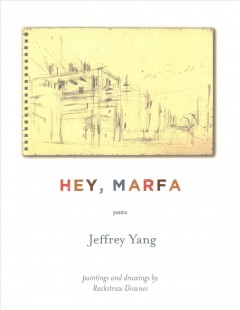 Hey, Marfa : poems / Jeffrey Yang ; paintings and drawings by Rackstraw Downes. - Jeffrey Yang ; paintings and drawings by Rackstraw Downes.