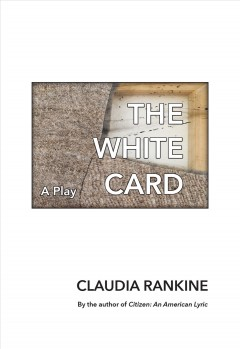 The white card : a play in one act / Claudia Rankine - Claudia Rankine