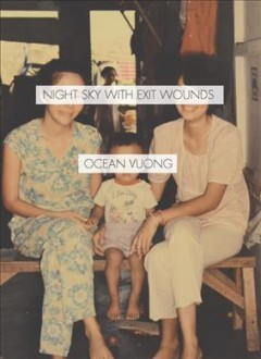 Night sky with exit wounds /  Ocean Vuong.
