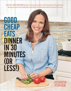 Good cheap eats dinner in 30 minutes (or less!) /  Jessica Fisher.