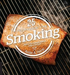25 essentials : techniques for smoking : every technique paired with a recipe / Ardie A. Davis. - Ardie A. Davis.