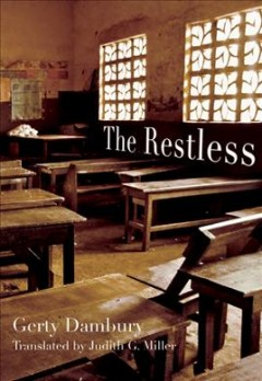 The restless /  Gerty Dambury ; translated from the French by Judith G. Miller.