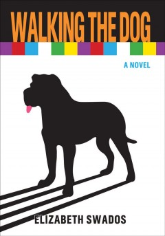 Walking the dog : a novel / Elizabeth Swados ; with an afterword by Gloria Steinem.
