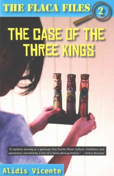 The case of the Three Kings : the Flaca files / by Alidis Vincente ; Spanish translation by Gabriela Baeza Ventura = El caso de los Reyes Magos : los expedientes de Flaca / por Alidis Vicente ; traducción al espanol de Gabriela Baeza Ventura. - by Alidis Vincente ; Spanish translation by Gabriela Baeza Ventura = El caso de los Reyes Magos : los expedientes de Flaca / por Alidis Vicente ; traducción al espanol de Gabriela Baeza Ventura.