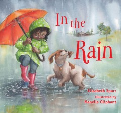 In the rain /  Elizabeth Spurr ; illustrated by Manelle Oliphant. - Elizabeth Spurr ; illustrated by Manelle Oliphant.