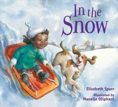 In the snow /  Elizabeth Spurr ; illustrated by Manelle Oliphant. - Elizabeth Spurr ; illustrated by Manelle Oliphant.