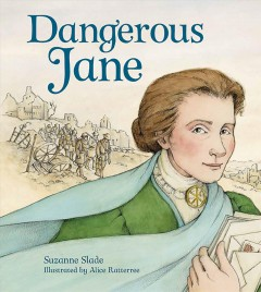 Dangerous Jane /  Suzanne Slade ; illustrated by Alice Ratterree.