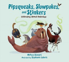 Pipsqueaks, slowpokes, and stinkers : celebrating animal underdogs / written by Melissa Stewart ; illustrated by Stephanie Laberis. - written by Melissa Stewart ; illustrated by Stephanie Laberis.