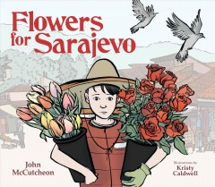 Flowers for Sarajevo /  John McCutcheon ; illustrated by Kristy Caldwell. - John McCutcheon ; illustrated by Kristy Caldwell.