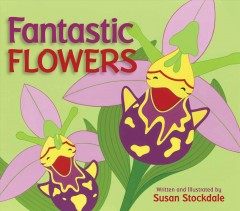 Fantastic flowers /  written and illustrated by Susan Stockdale.