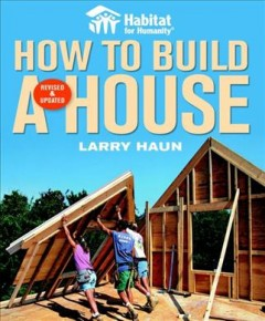 Habitat for Humanity how to build a house /  Larry Haun, with Vincent Laurence and Tim Snyder.
